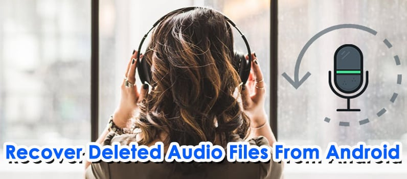 Recover Deleted Audio Files From Android
