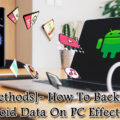 Backup Android Data On PC Effectively