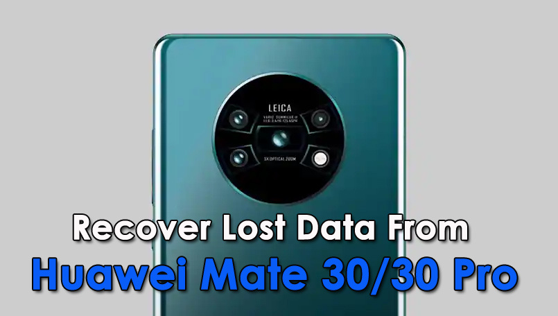 Recover Lost Data From Huawei Mate 30/30 Pro