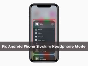 9 Methods To Fix Android Phone Stuck In Headphone Mode