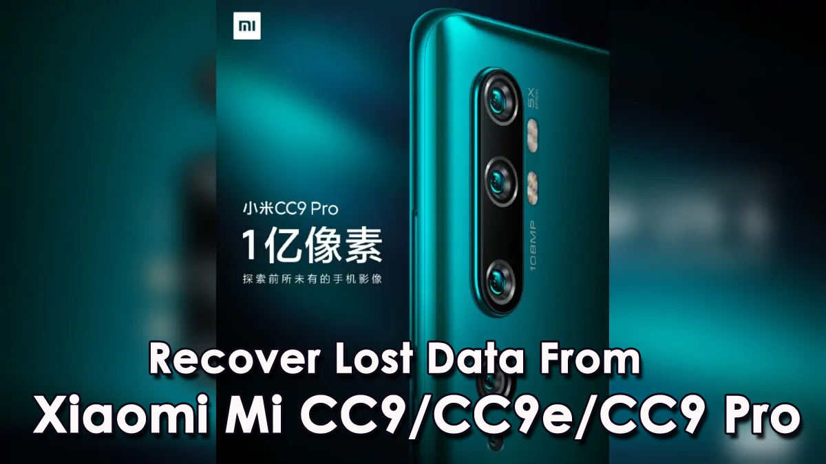 Recover Lost Data From Xioami Mi CC9/CC9e/CC9 Pro