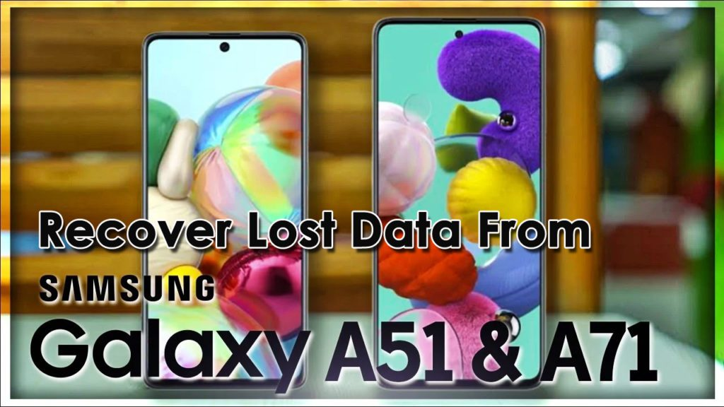 Recover Lost Data From Samsung Galaxy A51/A71