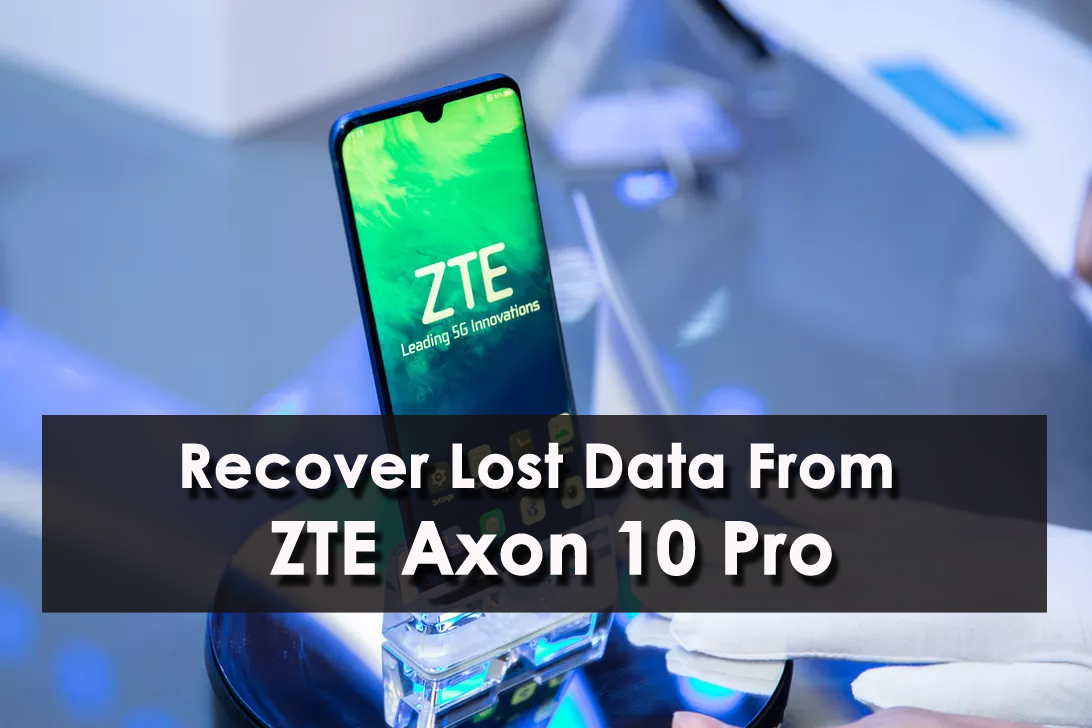 Recover Lost Data From ZTE Axon 10 Pro