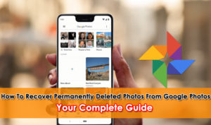 How To Recover Permanently Deleted Photos From Google Photos On Android- Your Complete Guide