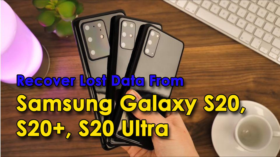 Recover Lost Data From Samsung Galaxy S20/S20+/S20 Ultra