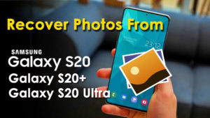 Recover Lost Photos From Samsung Galaxy S20/S20+/S20 Ultra In 6 Ways