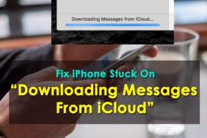 "[9 Ways]- Fix iPhone Stuck On ""Downloading Messages From iCloud"" After iOS 13 Update"