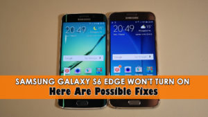 Samsung Galaxy S6 Edge Won't Turn On- Here Are Possible Fixes