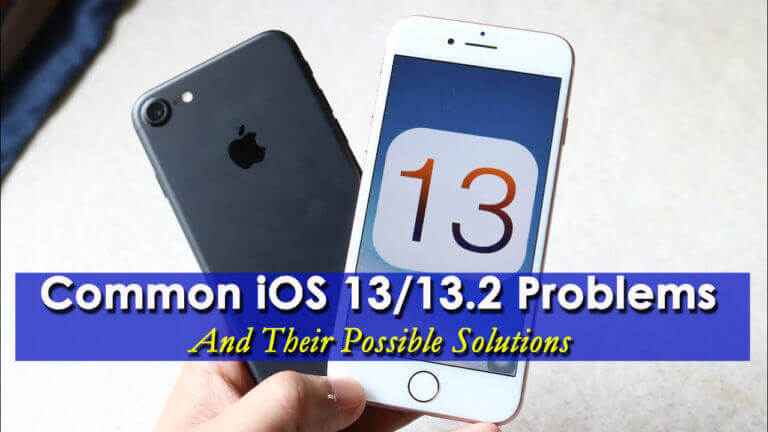 Common iOS 13/13.2 Problems And Their Possible Solutions