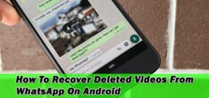 4 Ways- How To Recover Deleted Videos From WhatsApp On Android