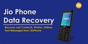 Jio Phone Data Recovery- Get Back Disappeared Files From Jio Phone