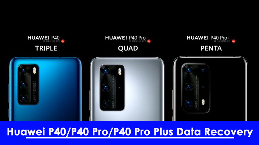 Recover Lost Data From Huawei P40/P40 Pro/P40 Pro Plus