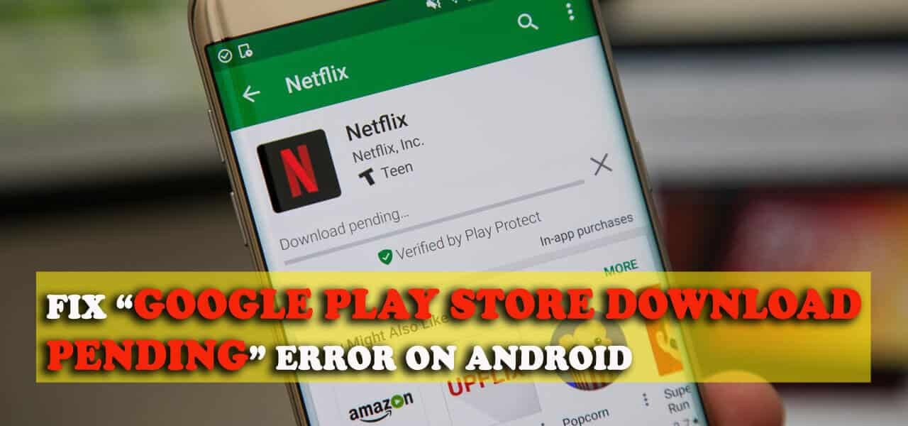 "16 Methods To Fix ""Google Play Store Download Pending"" Error On Android Phones"