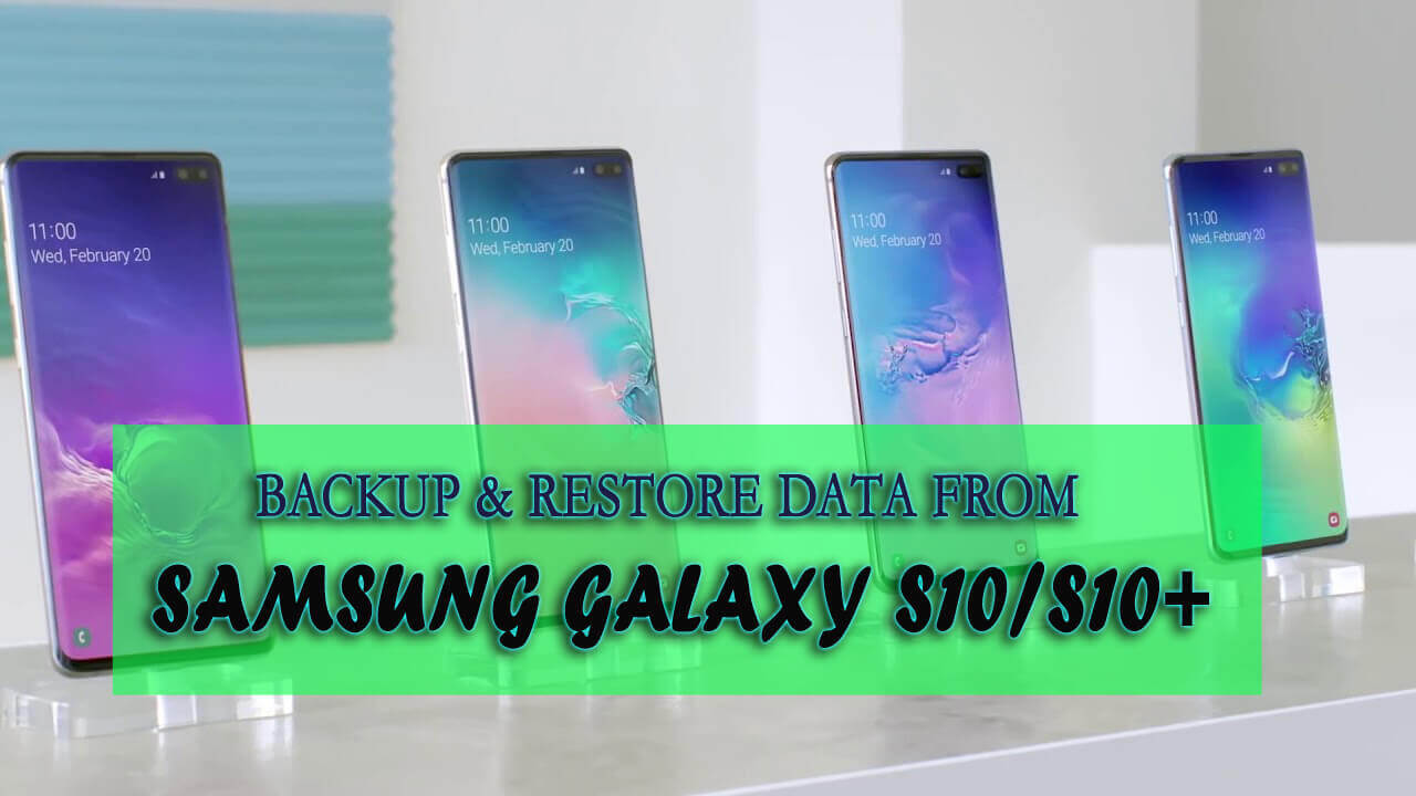 Backup & Restore Data From Samsung Galaxy S10/S10+