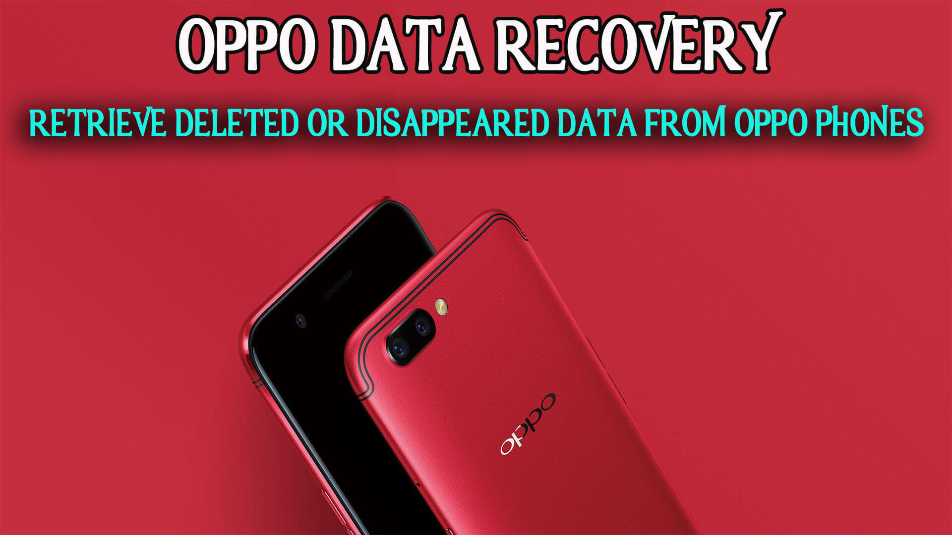 Oppo Data Recovery- Retrieve Deleted Or Disappeared Data From Oppo Phones (2019 Updated)