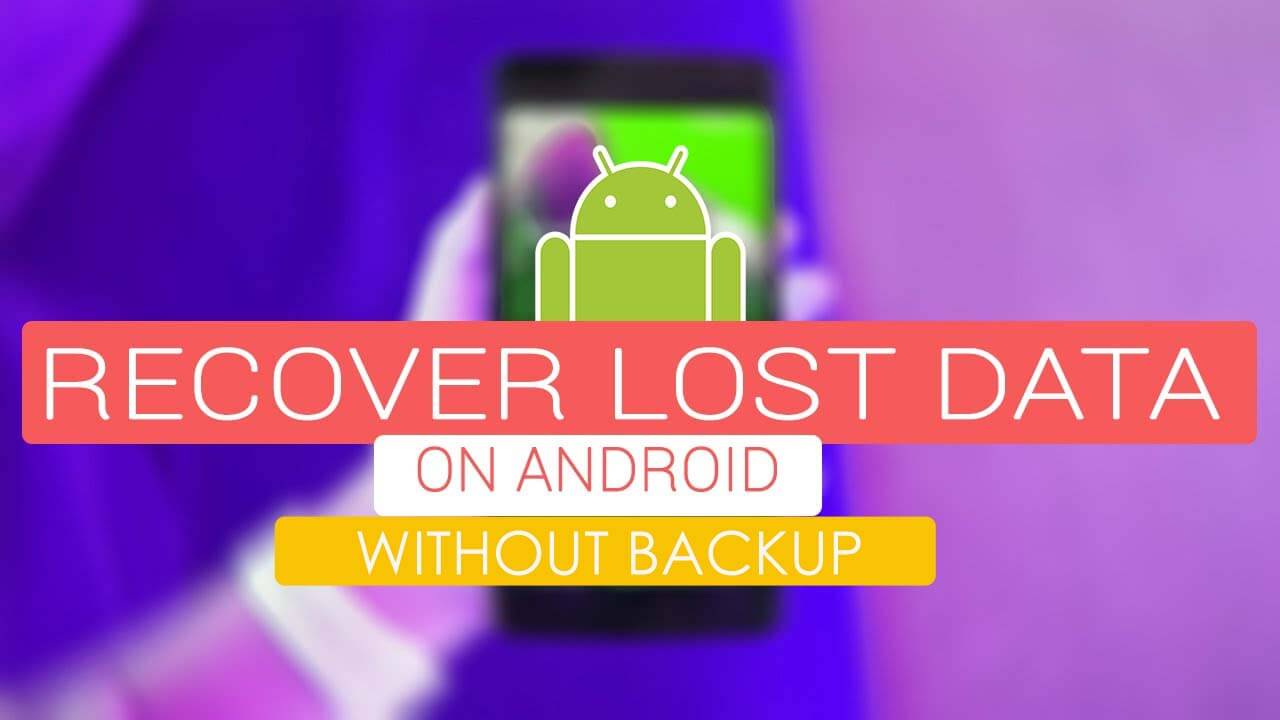 Recover Lost Android Data Without Backup Effectively