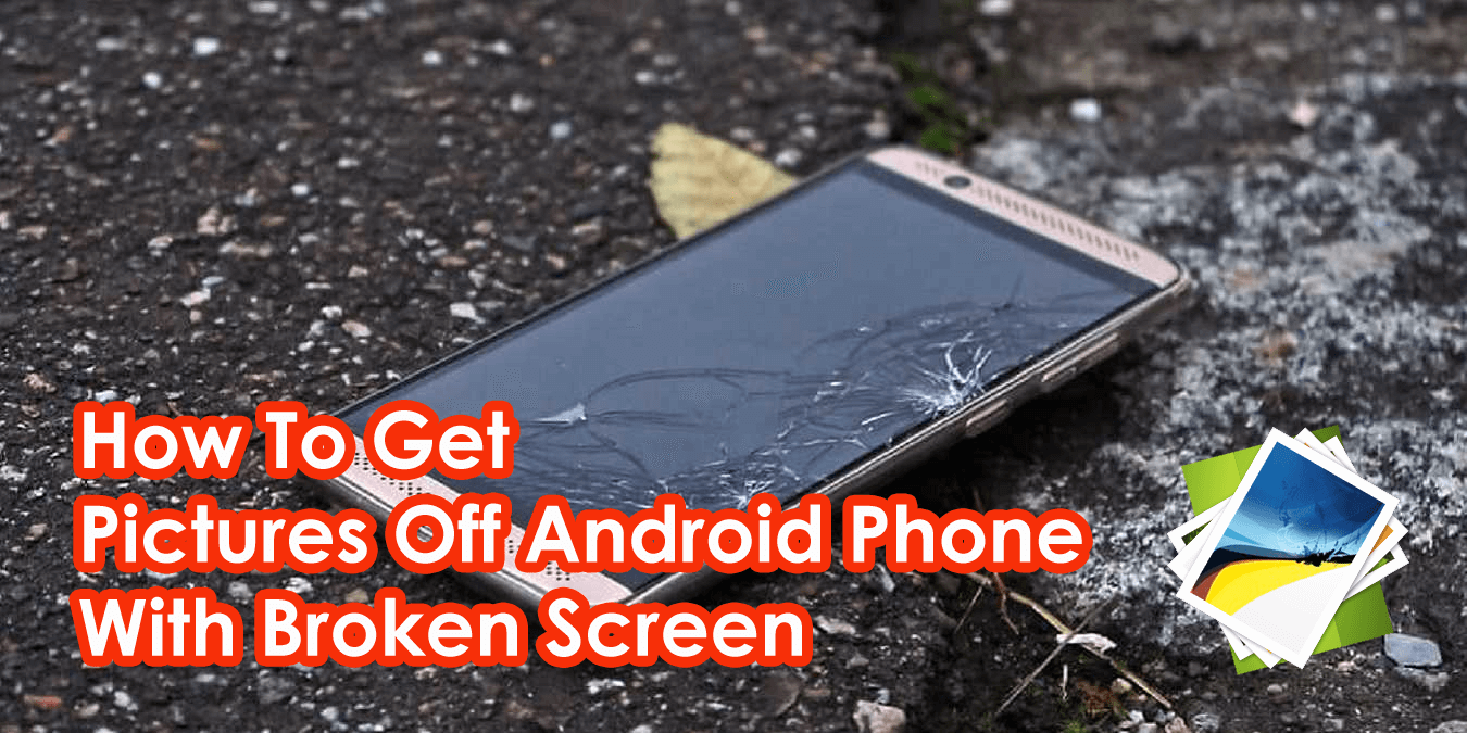 How To Get Pictures Off Android Phone With Broken Screen