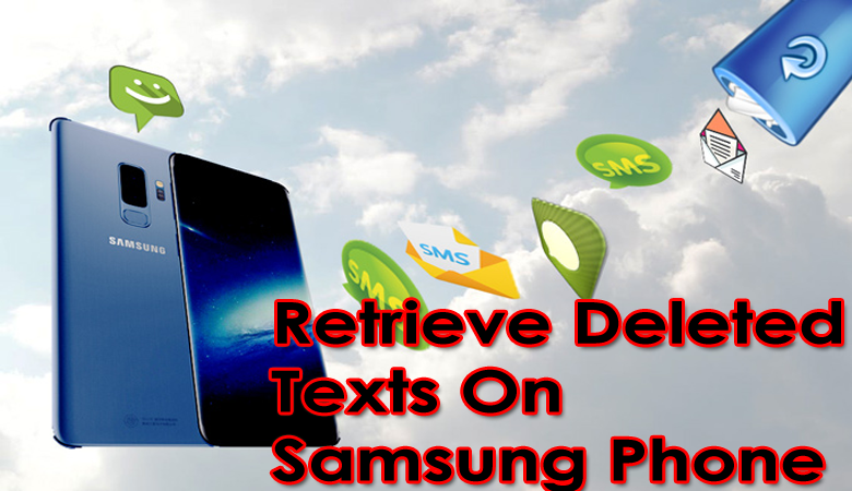 Retrieve Deleted Texts On Samsung Phone